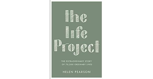 Life Project : The Extraordinary Story of 70,000 Ordinary Lives (Paperback) (Helen Pearson) - image 1 of 1