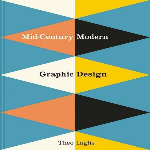 Mid-Century Modern Graphic Design - by  Theo Inglis (Hardcover) - image 1 of 1