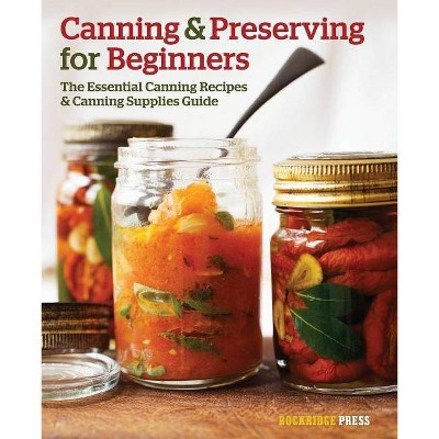 Canning and Preserving for Beginners - by Rockridge Press (Paperback)