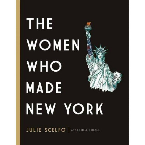 The Women Who Made New York - by  Julie Scelfo (Hardcover) - image 1 of 1