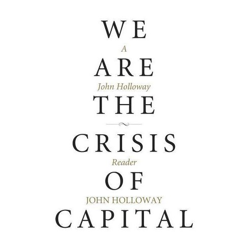 We Are the Crisis of Capital - (Kairos) by  John Holloway (Paperback) - image 1 of 1