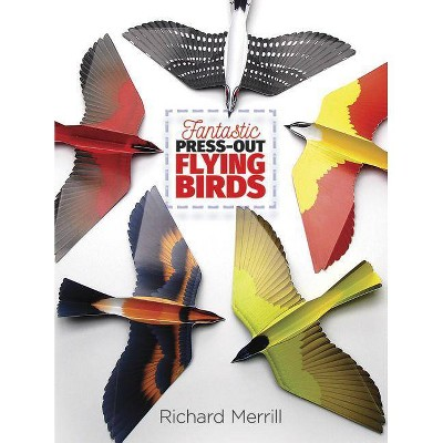 Fantastic Press-Out Flying Birds - (Dover Birds) by  Richard Merrill (Paperback)