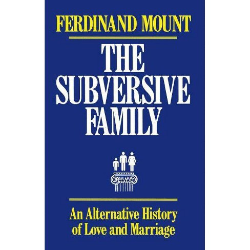 The Subversive Family - by  Ferdinand Mount (Paperback) - image 1 of 1