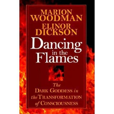 Dancing in the Flames - (Dark Goddess in the Transformation of Consciousness) by  Marion Woodman - image 1 of 1