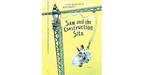 Sam and the Construction Site (Hardcover) (Tjibbe Veldkamp) - image 1 of 1