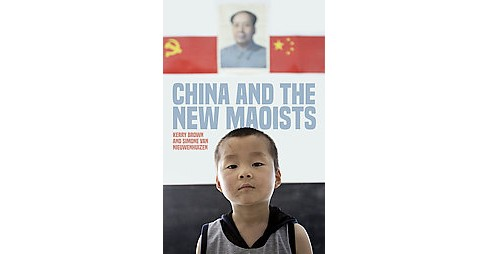 China and the New Maoists (Hardcover) (Kerry Brown & Simone Van Nieuwenhuizen) - image 1 of 1