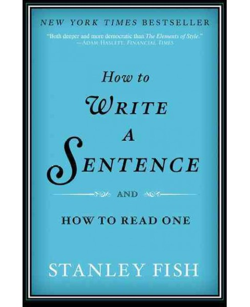 How to Write a Sentence And How to Read One -  Reprint by Stanley Eugene Fish (Paperback) - image 1 of 1