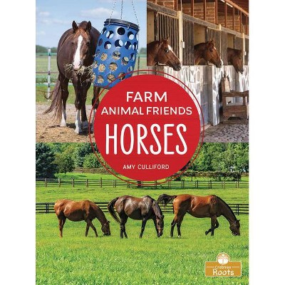 Horses - (Farm Animal Friends) by  Amy Culliford (Hardcover)