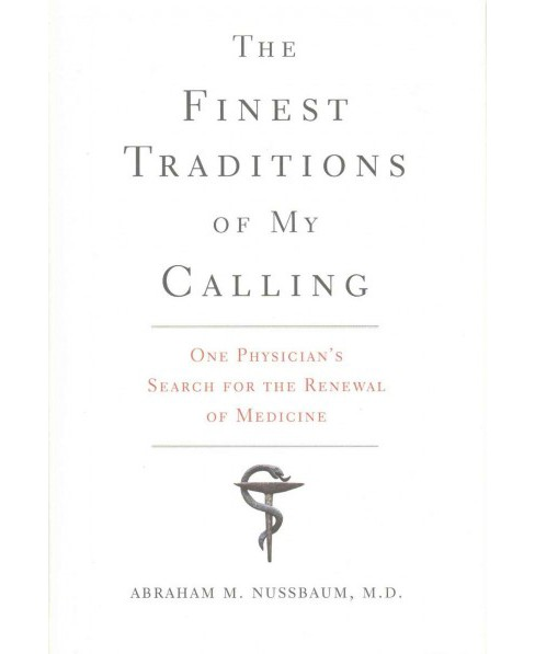 Finest Traditions of My Calling : One Physician's Search for the Renewal of Medicine (Hardcover) (M.D. - image 1 of 1