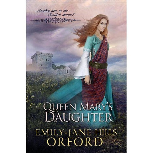 Queen Mary's Daughter - by  Emily-Jane Hills Orford (Paperback) - image 1 of 1