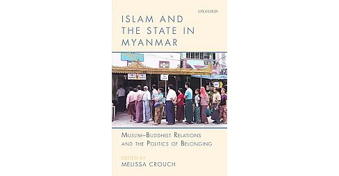 Islam and the State in Myanmar : Muslim-Buddhist Relations and the Politics of Belonging (Hardcover) - image 1 of 1