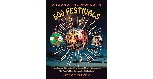 Around the World in 500 Festivals : From Burning Man in the S to Kumbh Mela in Allahabad-the World's - image 1 of 1
