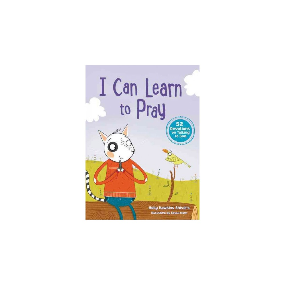 I Can Learn to Pray : 52 Devotions on Talking to God (Hardcover) (Holly Hawkins Shivers)