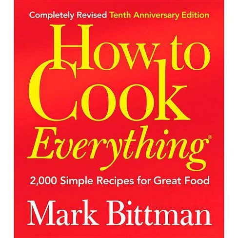 How to Cook Everything (Completely Revised 10th Anniversary Edition) - by  Mark Bittman (Hardcover) - image 1 of 1
