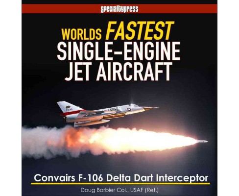 World's Fastest Single-Engine Jet Aircraft : The Story of Convair's F-106 Delta Dart Interceptor - image 1 of 1