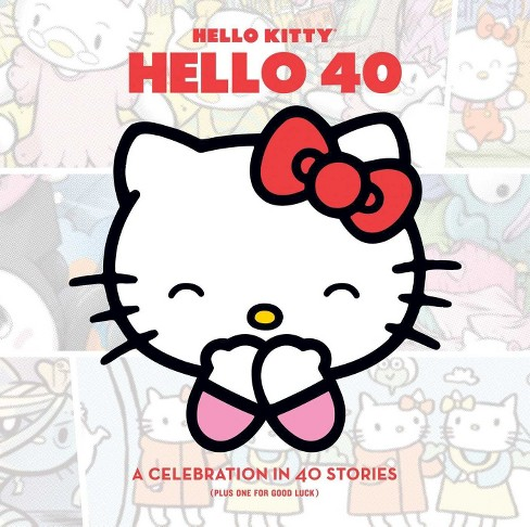 Hello Kitty, Hello 40 : A Celebration in 40 Stories (Plus One for Good Luck) (Hardcover) - image 1 of 1