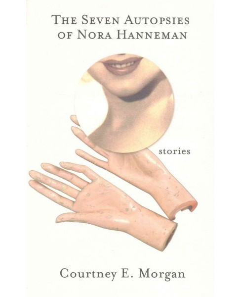 Seven Autopsies of Nora Hanneman : Stories -  by Courtney E. Morgan (Paperback) - image 1 of 1