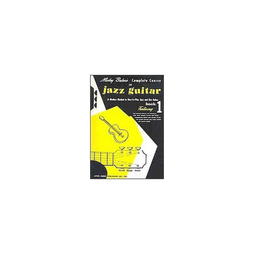 Mickey Baker's Complete Course in Jazz Guitar : Book 1 (Paperback)