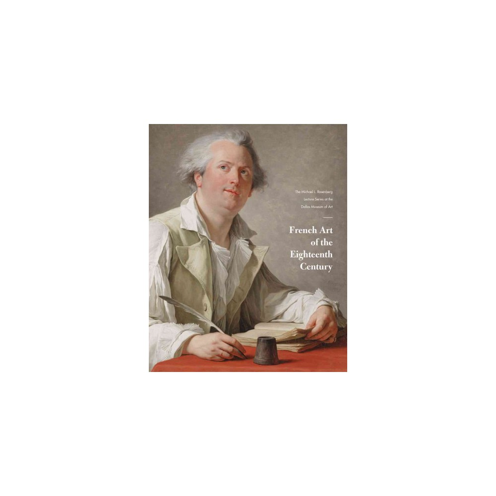 French Art of the Eighteenth Century : The Michael L. Rosenberg Lecture Series at the Dallas Museum of