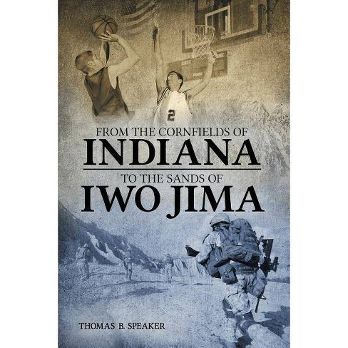 From the Cornfields of Indiana to the Sands of Iwo Jima - by  Thomas B Speaker (Paperback) - image 1 of 1