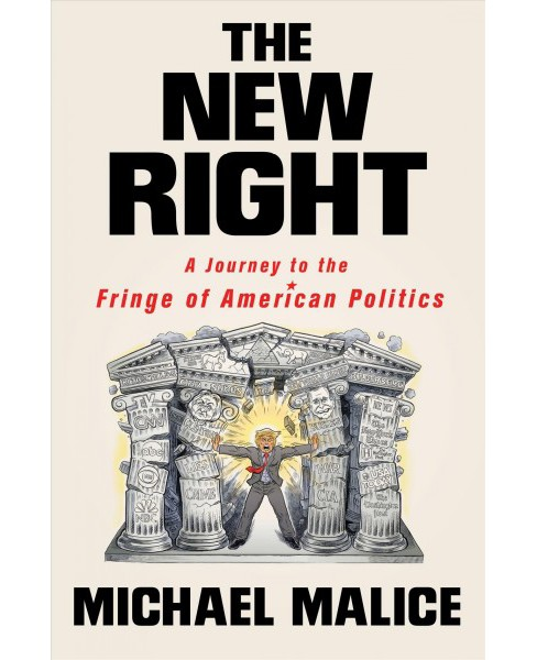 New Right : A Journey to the Fringe of American Politics -  by Michael Malice (Hardcover) - image 1 of 1
