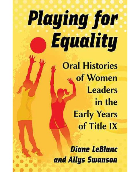 Playing for Equality : Oral Histories of Women Leaders in the Early Years of Title IX (Paperback) (Diane - image 1 of 1