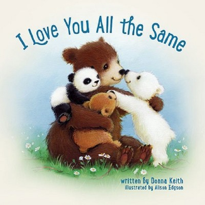 I Love You All the Same (Board Book)by Donna Keith, Allison Edgson (Illustrator)