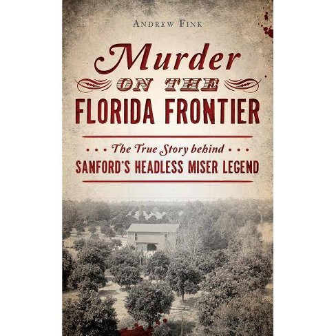 Murder on the Florida Frontier - by  Andrew Fink (Hardcover) - image 1 of 1
