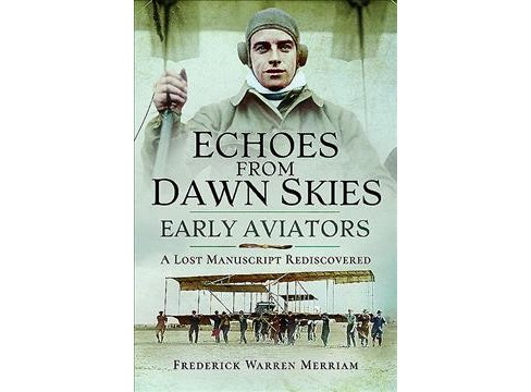 Echoes from Dawn Skies : Early Aviators: a Lost Manuscript Rediscovered -  (Hardcover) - image 1 of 1