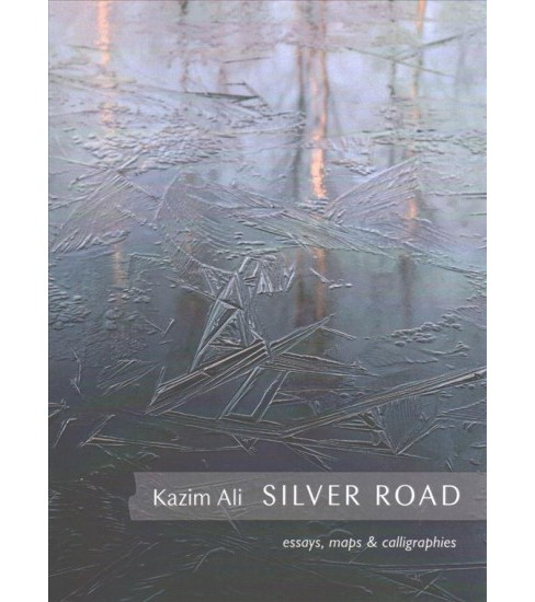 Silver Road : Essays, Maps & Calligraphies -  by Kazim Ali (Paperback) - image 1 of 1