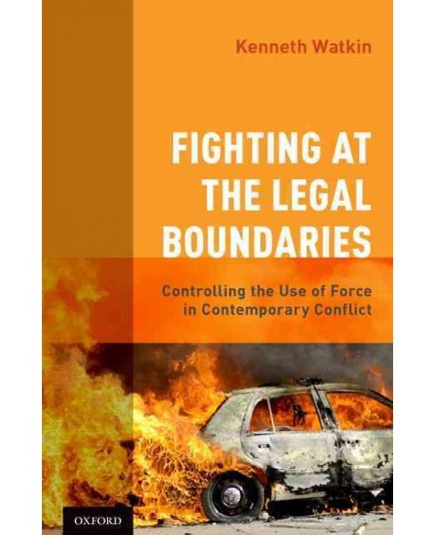 Fighting at the Legal Boundaries : Controlling the Use of Force in Contemporary Conflict (Hardcover) - image 1 of 1