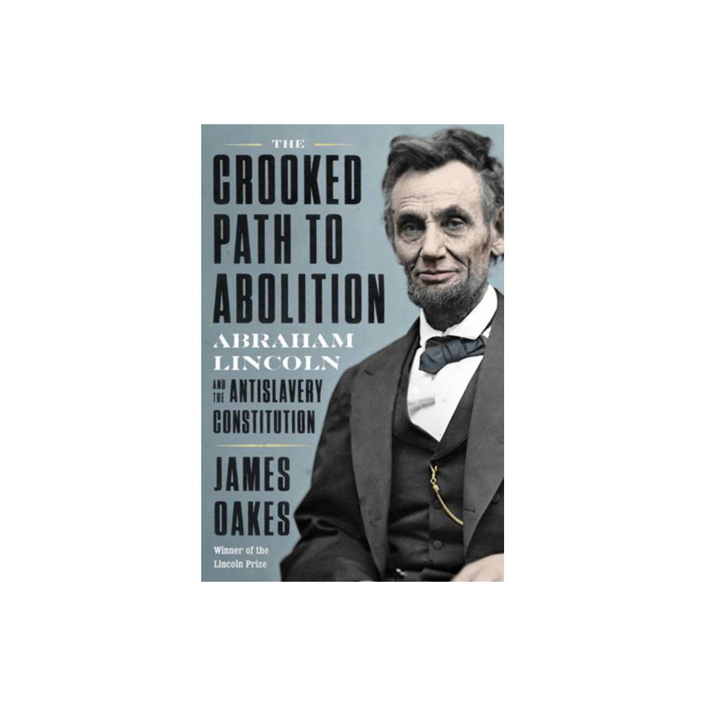 The Crooked Path To Abolition By James Oakes Hardcover
