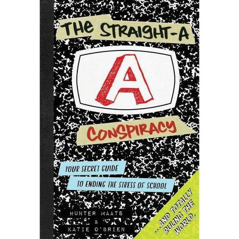 The Straight-A Conspiracy - by  Hunter Maats & Katie O'Brien (Paperback) - image 1 of 1