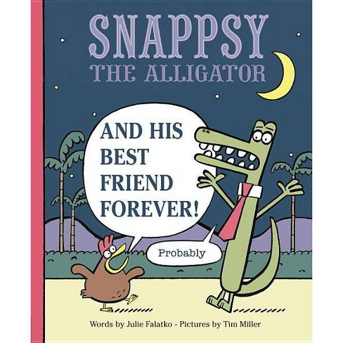 Snappsy the Alligator and His Best Friend Forever (Probably) - by  Julie Falatko (Hardcover) - image 1 of 1