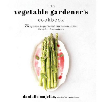 The Vegetable Gardener's Cookbook - by Danielle Majeika (Paperback)
