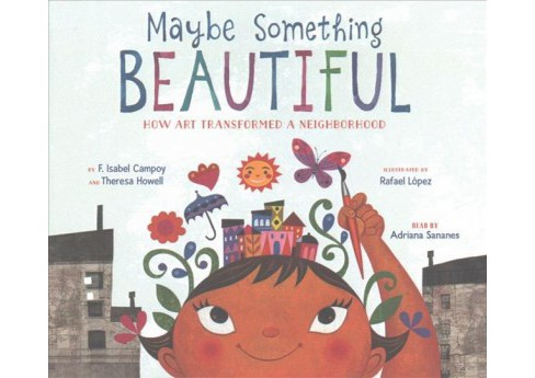 Maybe Something Beautiful : How Art Transformed a Neighborhood (Unabridged) (CD/Spoken Word) (F. Isabel - image 1 of 1