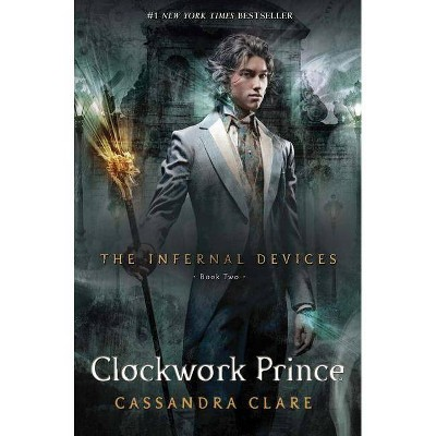 The Clockwork Prince ( The Infernal Devices, Book Two) - by Cassandra Clare (Hardcover)