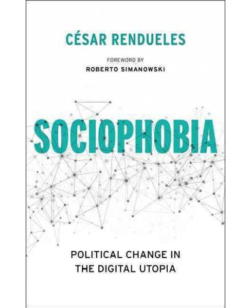 Sociophobia : Political Change in the Digital Utopia (Hardcover) (Cu00e9sar Rendueles) - image 1 of 1