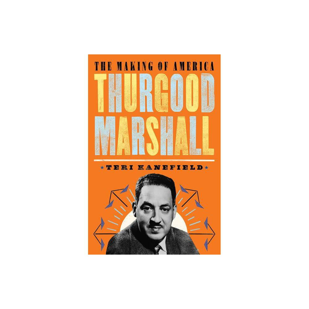 Thurgood Marshall Making Of America By Teri Kanefield Hardcover