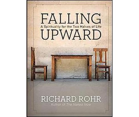 Falling Upward : A Spirituality for the Two Halves of Life (Hardcover) (Richard Rohr) - image 1 of 1