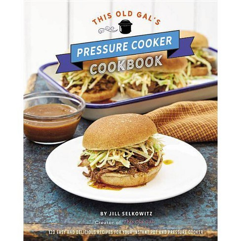 This Old Gal's Pressure Cooker Cookbook - by  Jill Selkowitz (Hardcover) - image 1 of 1