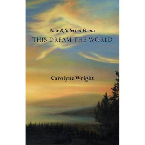 This Dream the World - by  Carolyne Wright (Paperback) - image 1 of 1