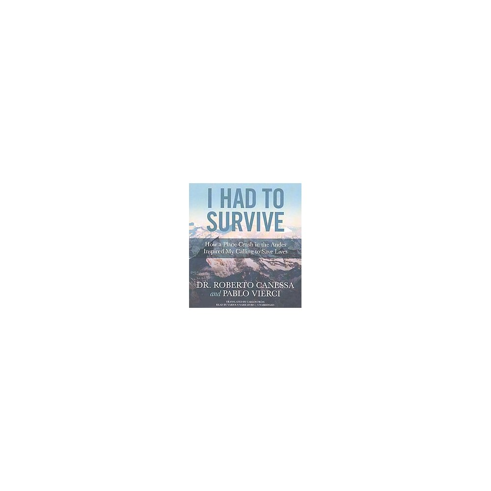 I Had to Survive : How a Plane Crash in the Andes Inspired My Calling to Save Lives (Unabridged)