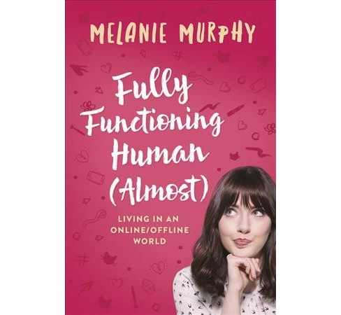 Fully Functioning Human (Almost) : Living in an Online/Offline World -  by Melanie Murphy (Paperback) - image 1 of 1