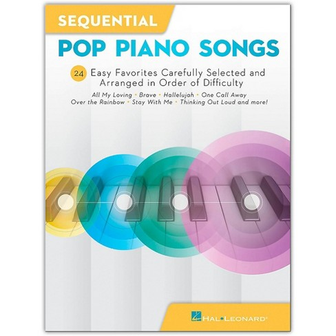 Hal Leonard Sequential Pop Piano Songs - 24 Easy Favorites Carefully  Selected and Arranged in Order of Difficulty Easy Piano Songbook