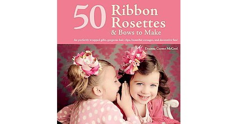 50 Ribbon Rosettes & Bows to Make : For Perfectly Wrapped Gifts, Gorgeous Hair Clips, Beautiful - image 1 of 1
