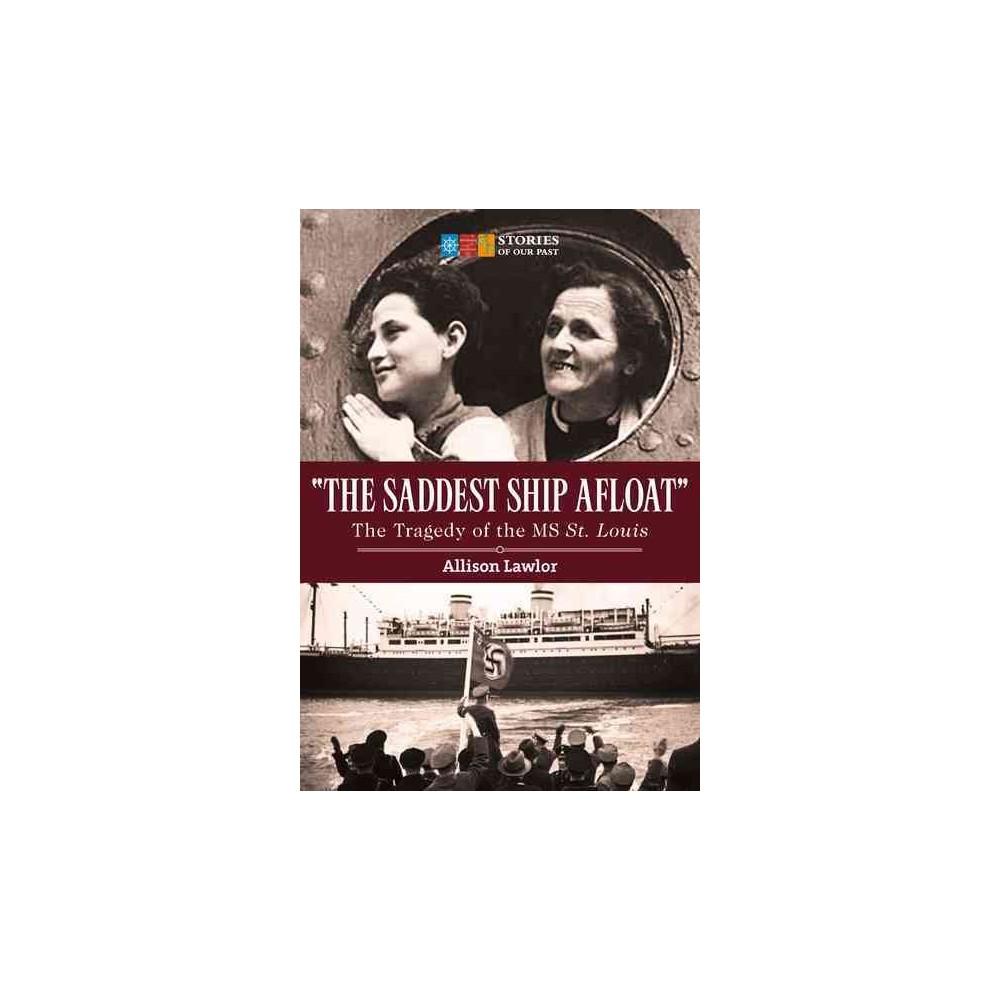 Saddest Ship Afloat : The Tragedy of the Ms St. Louis (Paperback) (Allison Lawlor)