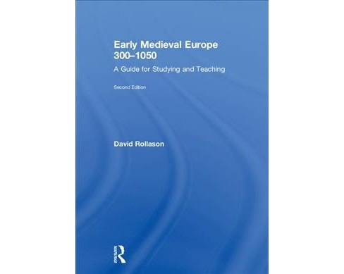 Early Medieval Europe 300-1050 : A Guide for Studying and Teaching -  by David Rollason (Hardcover) - image 1 of 1