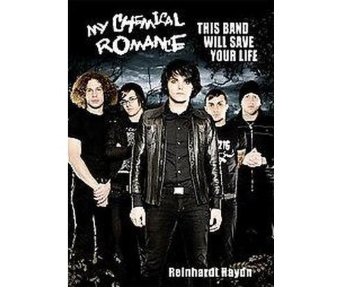 My Chemical Romance : This Band Will Save Your Life (Paperback) (Reinhardt Haydn) - image 1 of 1