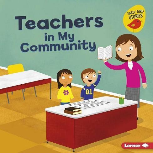 Teachers in My Community - (Meet a Community Helper (Early Bird Stories (TM))) by  Bridget Heos - image 1 of 1